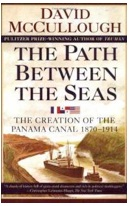 he Path Between the Seas: The Creation of the Panama Canal, 1870-1914