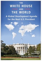 The White House and the World: A Global Development Agenda for the Next U.S. President